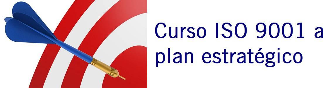 Curso ISO 9001 al Plan estratégico